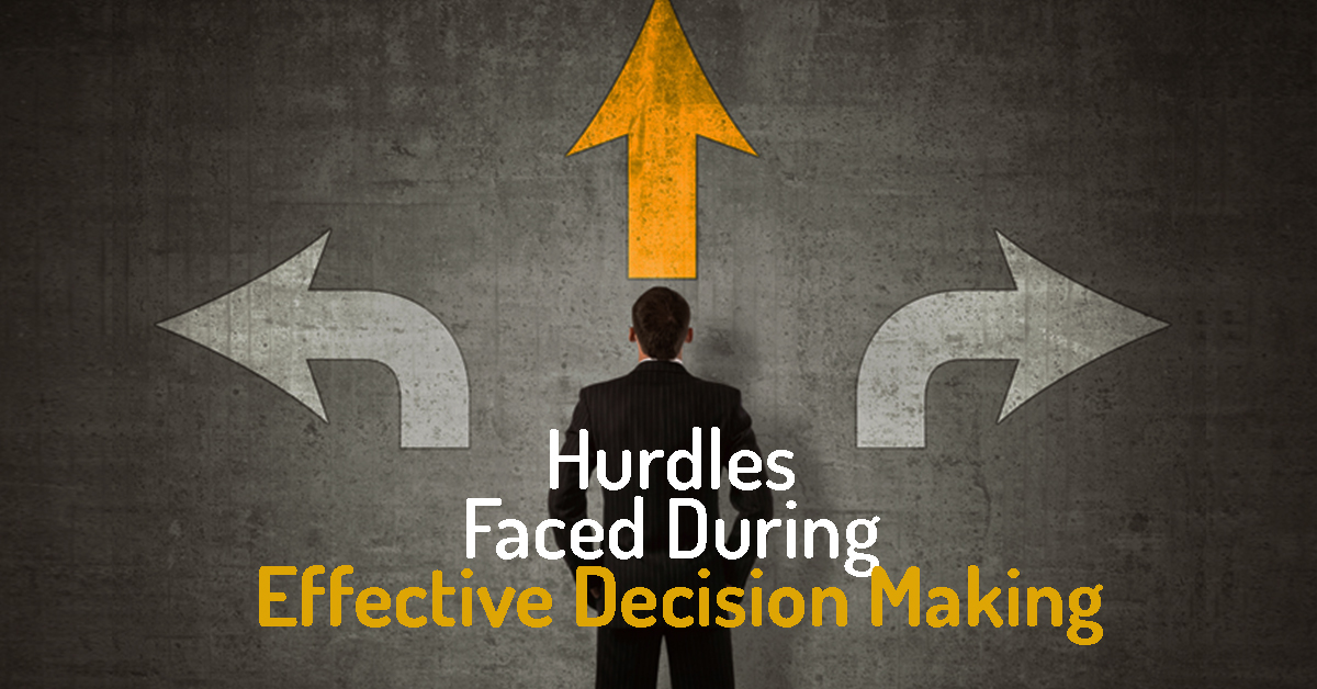 Hurdles Faced During Effective Decision Making