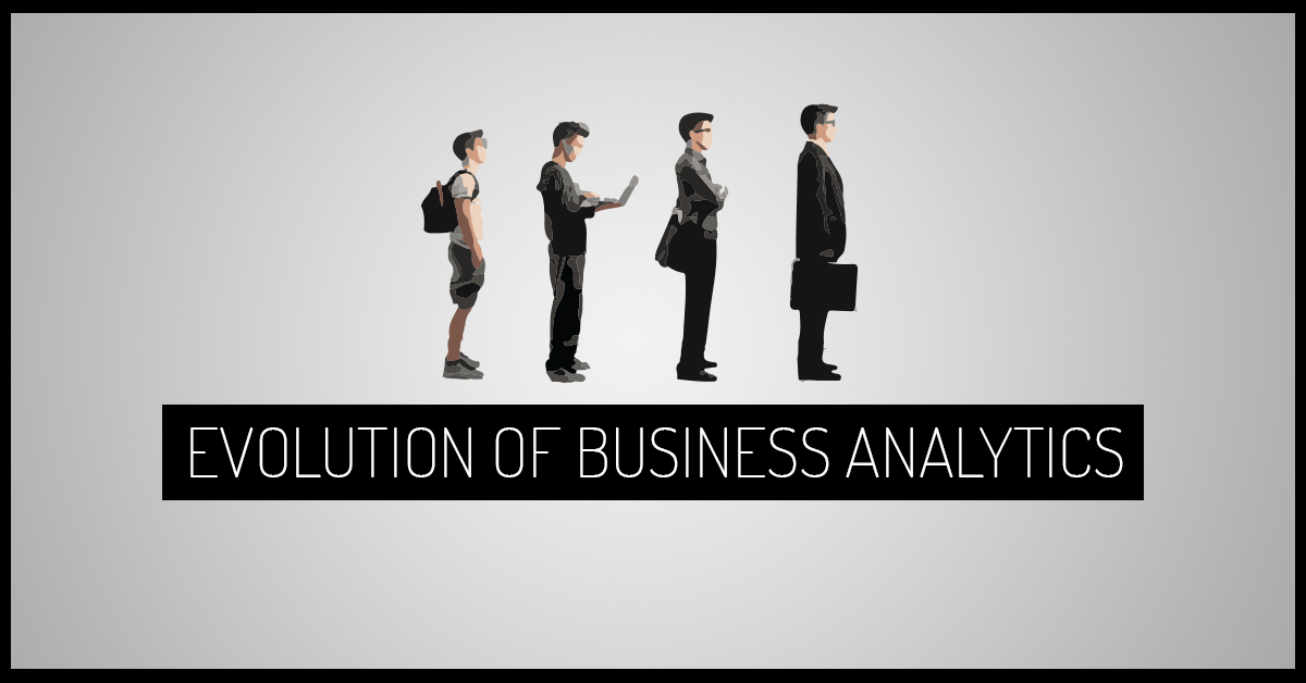 Evolution of Business Analytics