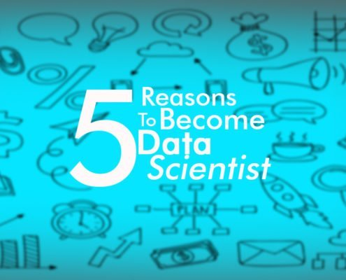 Top 5 Reasons to Become a Data Scientist