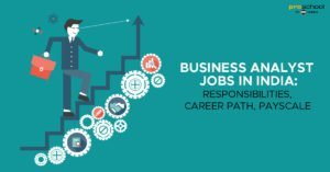 Business Analyst Jobs in India: Responsibilities, Career Path, Payscale