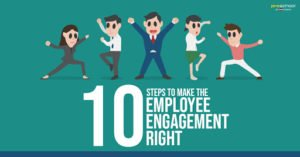 10 Steps to Make the Employee Engagement Right