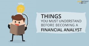 Things You Must Understand Before Becoming a Financial Analyst