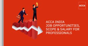 ACCA India: Job opportunities, Scope & Salary for Professionals
