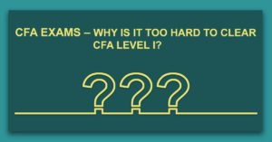 CFA Exams - Why is it too hard to clear CFA Level I?