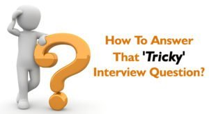 Tricky Interview Questions: 4 Sly Responses No One Told You About!