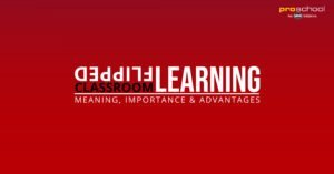 Flipped Learning Classroom (Meaning, Importance & Advantages )
